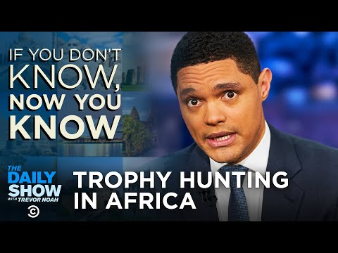 Trophy hunting in africa - if you don't know, now you know   the daily show